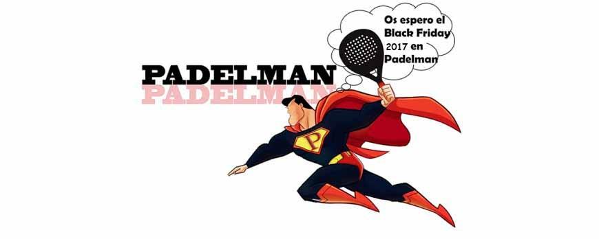 BLACK FRIDAY PADEL 2017 - TIENDA PADELMAN